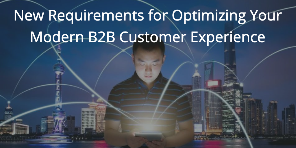 Optimizing Your Modern B2B Customer Experience